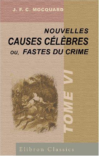 Nouvelles causes célèbres; ou, Fastes du crime