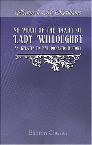 Download So Much of the Diary of Lady Willoughby as Relates to Her Domestic History