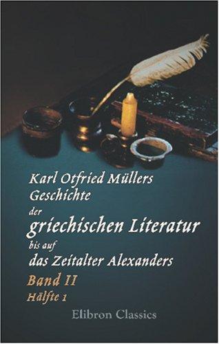 Karl Otfried Müllers Geschichte der griechischen Literatur bis auf das Zeitalter Alexanders