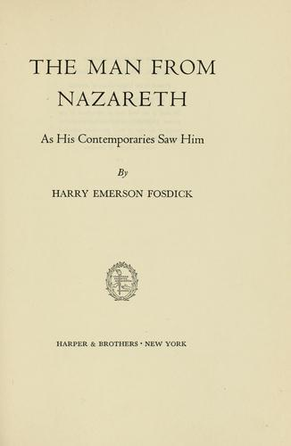 The Man from Nazareth as his contemporaries saw Him by Harry Emerson Fosdick