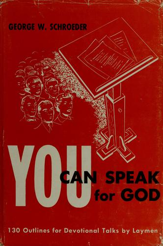 You can speak for God by George W. Schroeder