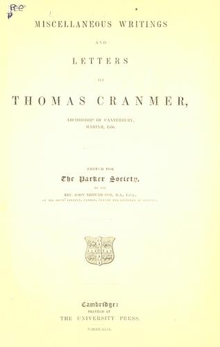 Writings and disputations of Thomas Cranmer relative to the sacrament of the Lord's Supper.