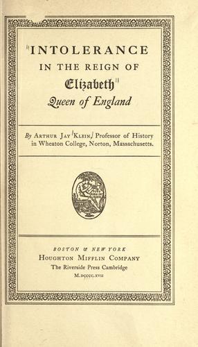 Download Intolerance in the reign of Elizabeth, queen of England.