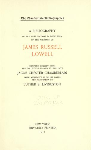 A bibliography of the first editions in book form of the writings of James Russell Lowell