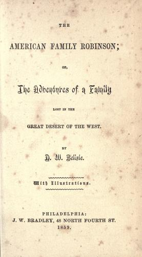 The American family Robinson; or, The adventures of a family lost in the great desert of the West.