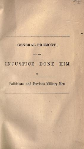 General Fremont, and the injustice done him by politicians and envious military men by William Brotherhead