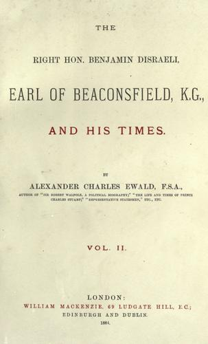 Download The Right Hon. Benjamin Disraeli, earl of Beaconsfield, K.G., and his times.