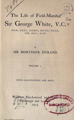 The life of Field-Marshal Sir George White, V.C.