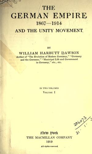 The German Empire, 1867-1914 and the Unity Movement by Dawson, William Harbutt