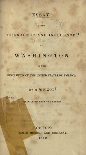 Essay on the character and influence of Washington in the revolution of the United States of America.