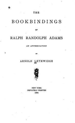 The bookbindings of Ralph Randolph Adams by Arnold Lethwidge