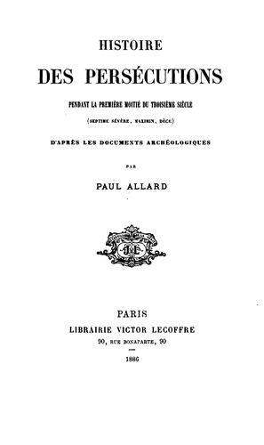 Histoire des persécutions pendant la première moitié du troisième siècle (Septime Sévère, Maximin, Dèce)