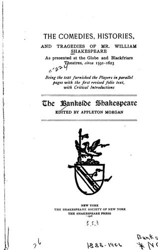 The comedies, histories, and tragedies of Mr. William Shakespeare as presented at the Globe and Blackfriars Theatres, circa 1591-1623