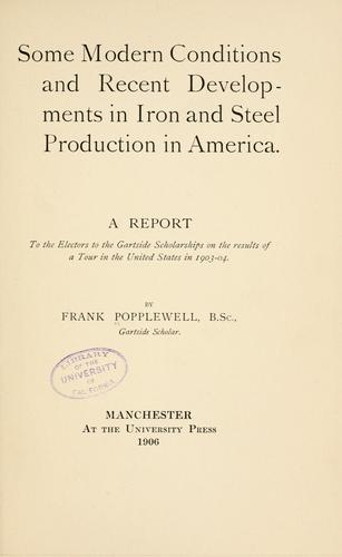 Download Some modern conditions and recent developments in iron and steel production in America.