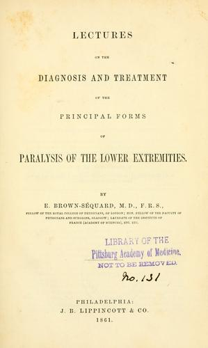 Lectures on the diagnosis and treatment of the principal forms of paralysis of the lower extremities.