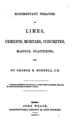 Rudimentary treatise on limes, cements, mortars, concretes, mastics, plastering, etc.