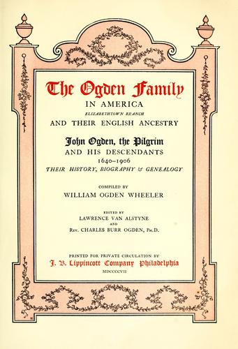The Ogden family in America, Elizabethtown branch, and their English ancestry by William Ogden Wheeler