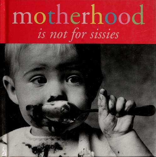 motherhood is not for sissies