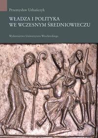 Download Władza i polityka we wczesnym średniowieczu