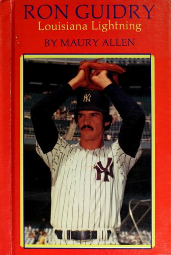 Ron Guidry, Louisiana lightning by Maury Allen