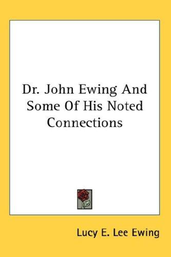 Dr. John Ewing And Some Of His Noted Connections
