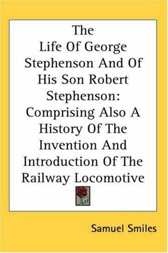 Download The Life Of George Stephenson And Of His Son Robert Stephenson