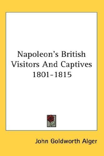 Napoleon's British Visitors And Captives 1801-1815