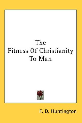 The Fitness Of Christianity To Man