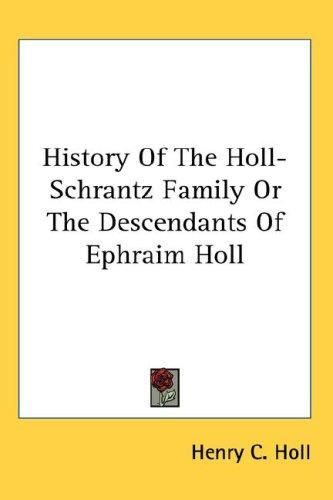 History Of The Holl-Schrantz Family Or The Descendants Of Ephraim Holl