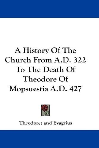 A History Of The Church From A.D. 322 To The Death Of Theodore Of Mopsuestia A.D. 427