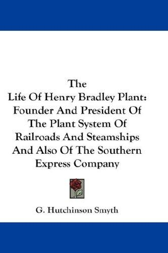 The Life Of Henry Bradley Plant