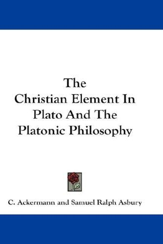 The Christian Element In Plato And The Platonic Philosophy