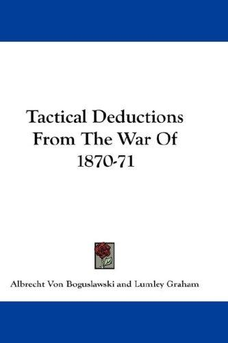 Tactical Deductions From The War Of 1870-71