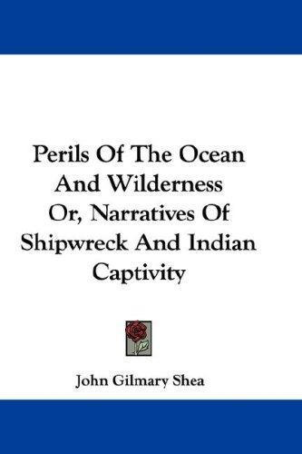 Perils Of The Ocean And Wilderness Or, Narratives Of Shipwreck And Indian Captivity