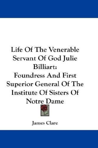 Life Of The Venerable Servant Of God Julie Billiart