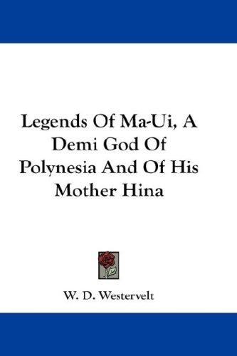 Download Legends Of Ma-Ui, A Demi God Of Polynesia And Of His Mother Hina