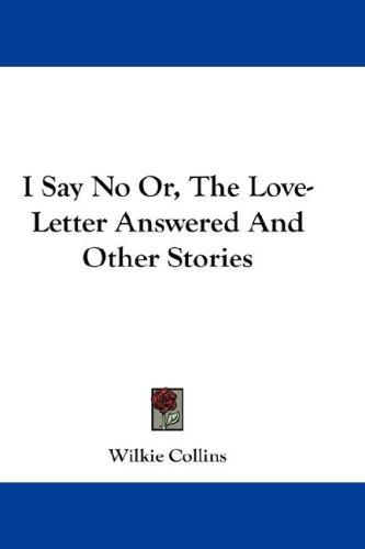 I Say No Or, The Love-Letter Answered And Other Stories
