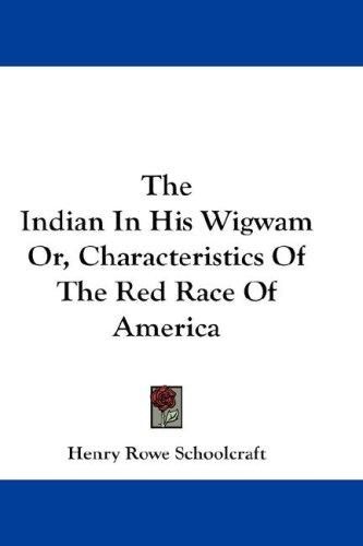 Download The Indian In His Wigwam Or, Characteristics Of The Red Race Of America