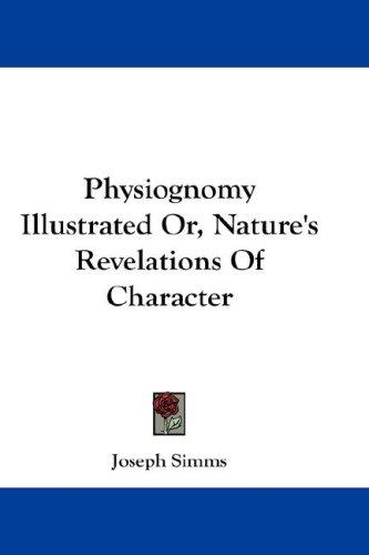 Physiognomy Illustrated Or, Nature's Revelations Of Character