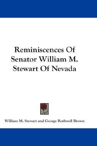 Reminiscences Of Senator William M. Stewart Of Nevada