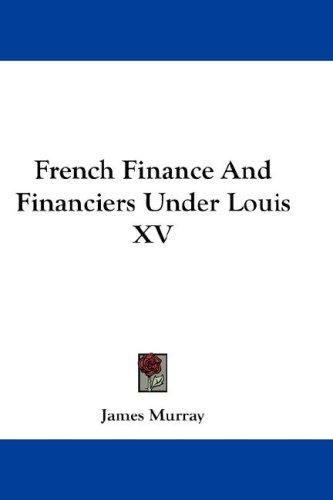French Finance And Financiers Under Louis XV