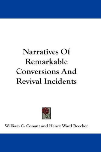 Narratives Of Remarkable Conversions And Revival Incidents