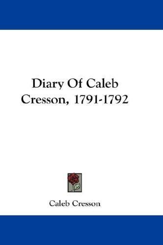 Diary Of Caleb Cresson, 1791-1792
