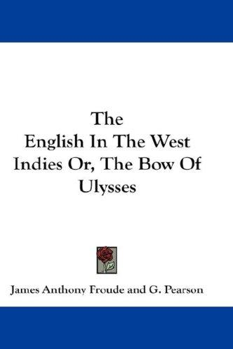 The English In The West Indies Or, The Bow Of Ulysses
