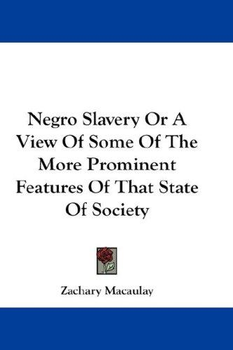 Download Negro Slavery Or A View Of Some Of The More Prominent Features Of That State Of Society