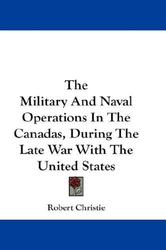 The Military And Naval Operations In The Canadas, During The Late War With The United States