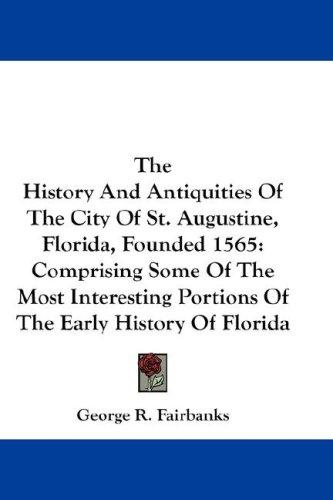 Download The History And Antiquities Of The City Of St. Augustine, Florida, Founded 1565