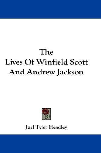 The Lives Of Winfield Scott And Andrew Jackson