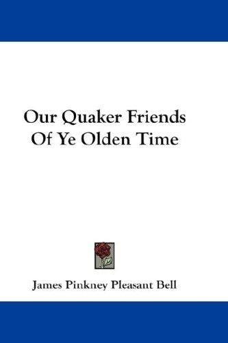 Our Quaker Friends Of Ye Olden Time