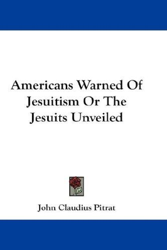 Americans Warned Of Jesuitism Or The Jesuits Unveiled